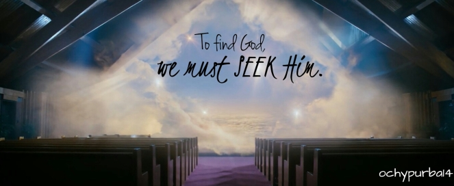 """To find God, we MUST SEEK Him"""