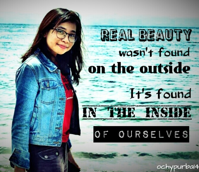 """Real beauty wasn't found on the outside. It's found in the inside of ourselves."""